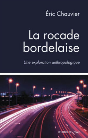 La-rocade-bordelaise-exploration-anthropologique